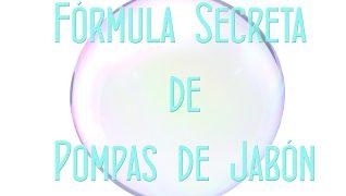 FÓRMULA SECRETA DE POMPAS DE JABÓN